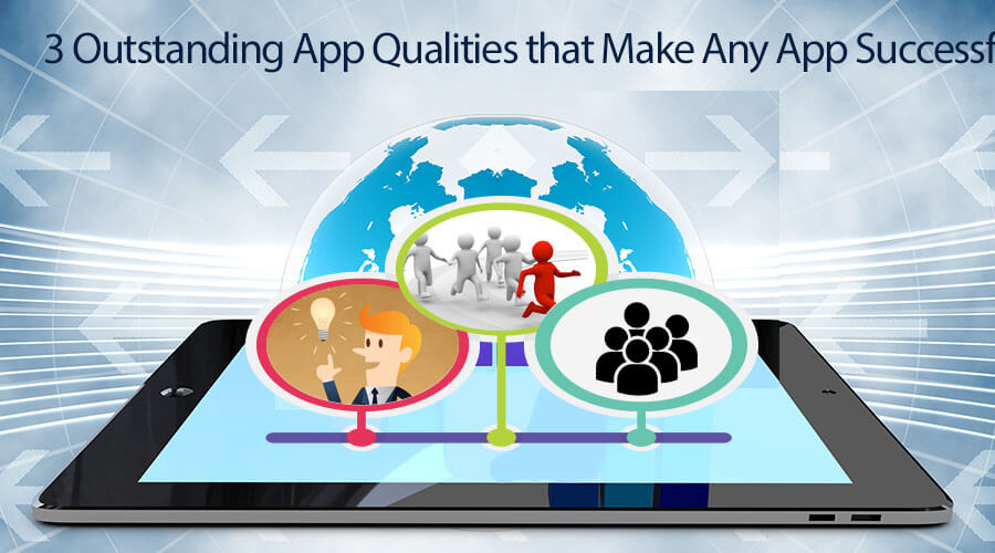 3 Qualities of App That Make Any App Successful