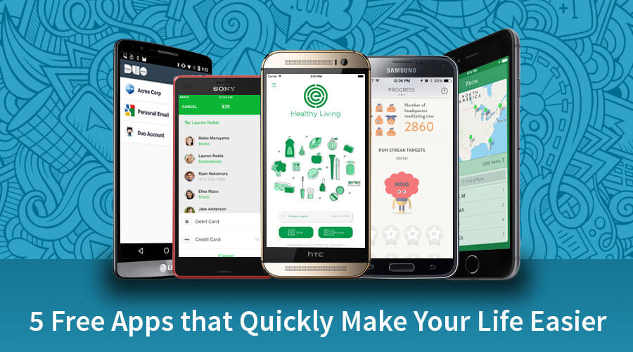 5 Free Apps that Quickly Make Your Life Easier