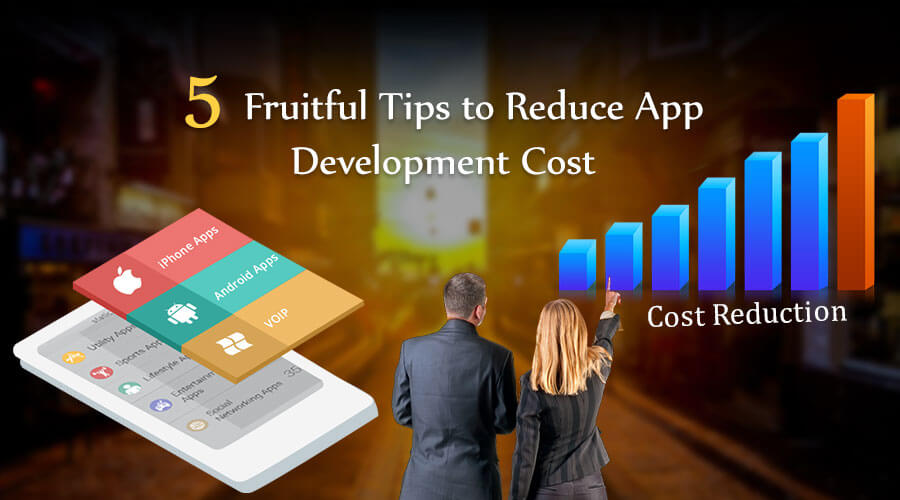 5 Fruitful Tips to Reduce App Development Cost