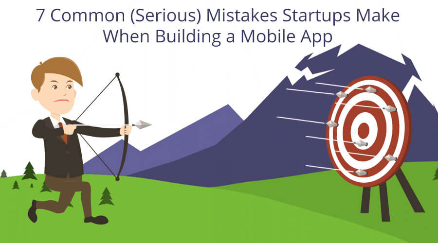 Serious Mistakes Startups Must Avoid While Building a Mobile App
