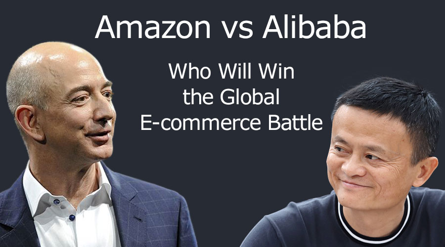 Amazon vs Alibaba: Who Will Win the Global E-commerce War