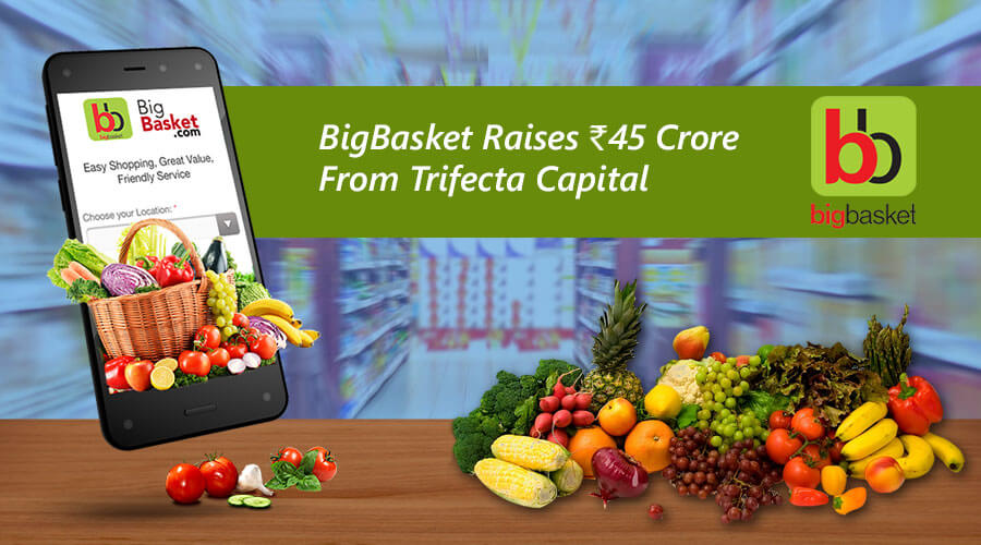 BigBasket Funded by Trifecta Capital Of Rs 45 Crore