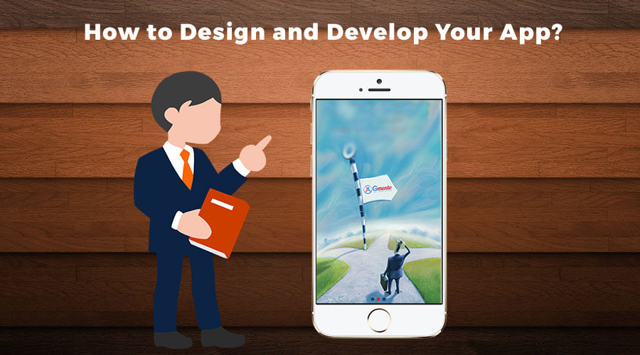 How to Design and Develop Your App?
