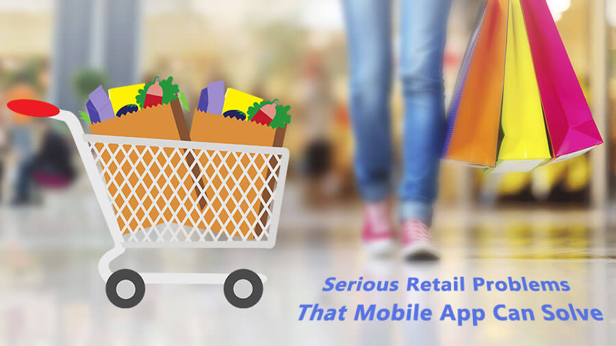 Serious Retail Problems That Mobile App Can Solve