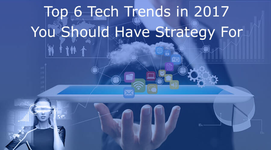 Top 6 Tech Trends in 2020 You Should Have Strategy For