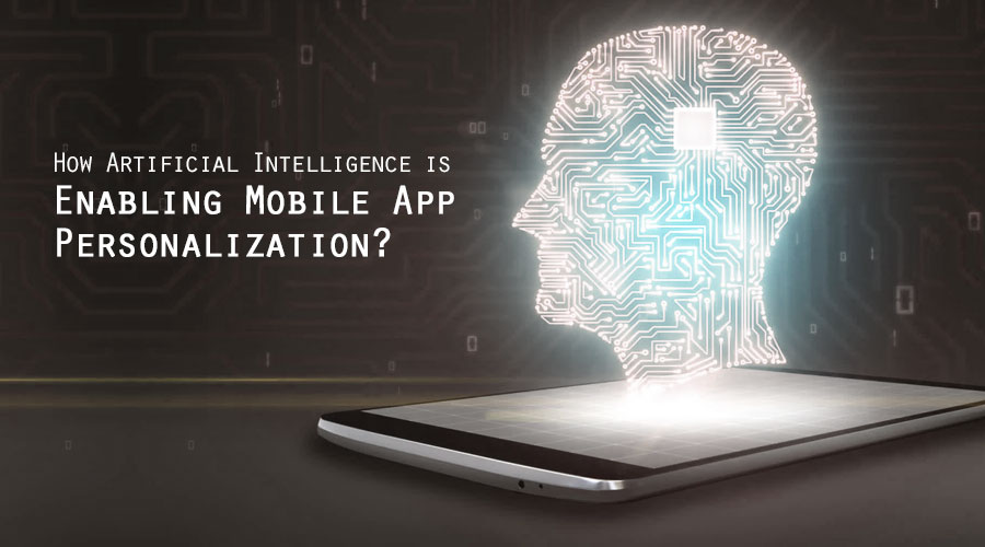 How Artificial Intelligence is Enabling Mobile App Personalization