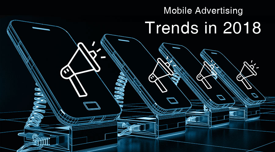 Trends in Mobile Marketing to lookout for in 2018