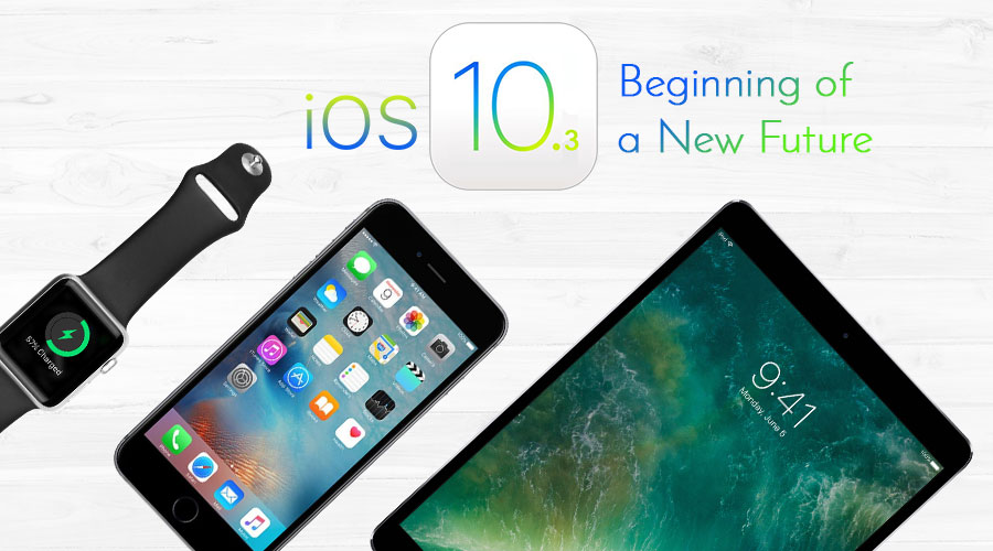 Why iOS 10.3 is Considered as a Beginning of a New Future