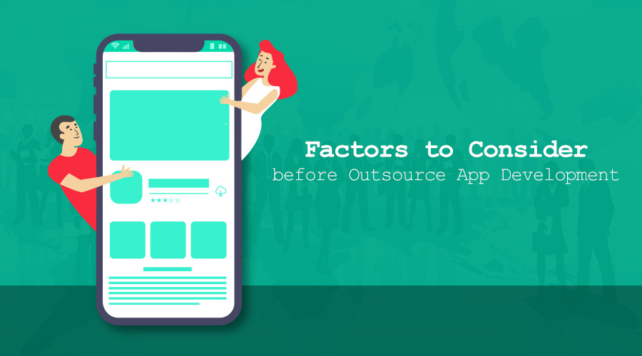 Things To Consider Before Outsourcing App Development