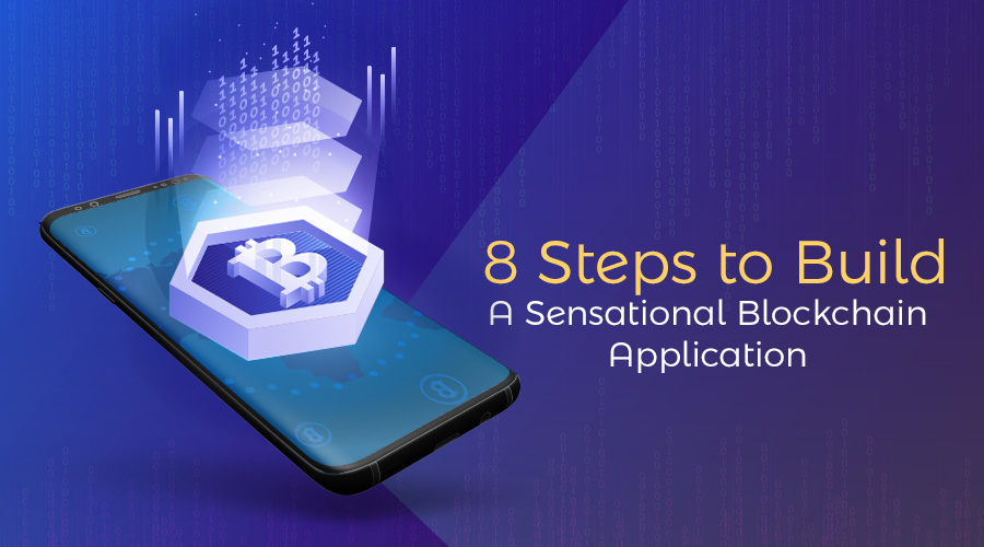 8-Steps-to-Build-A-Sensational-Blockchain-Application