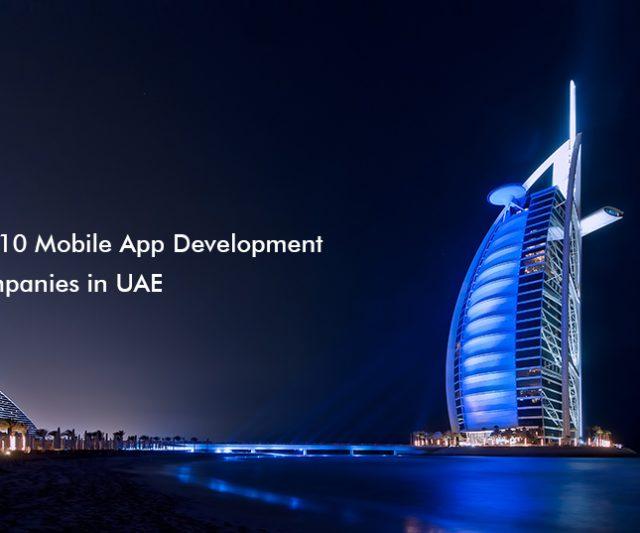Leading Top 10 Mobile App Development Companies in UAE, Dubai and Abu Dhabi