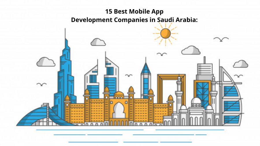 Top 15 Leading Mobile App Development Companies in Saudi Arabia