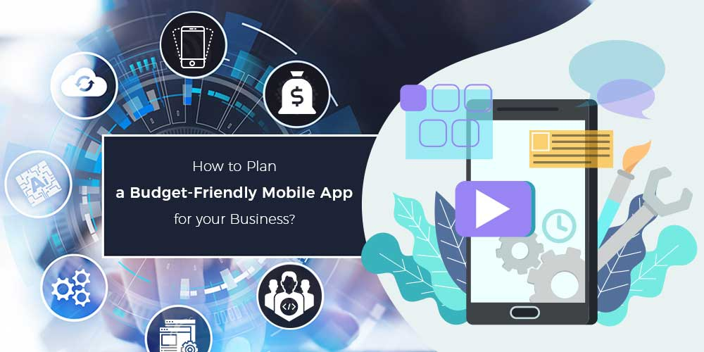 How to Plan a Budget-Friendly Mobile App for your Business?