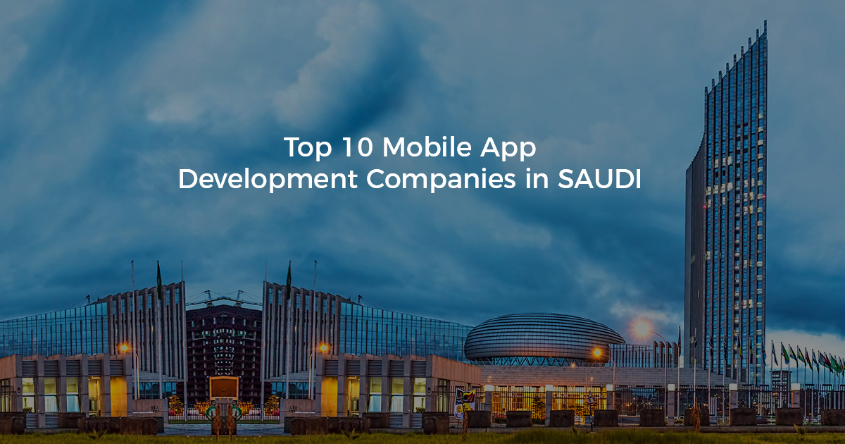 Top 10 Leading Mobile App Development Companies in Saudi Arabia