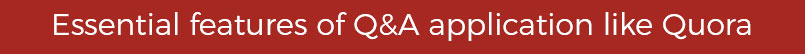 Essential features of Q&A application like Quora