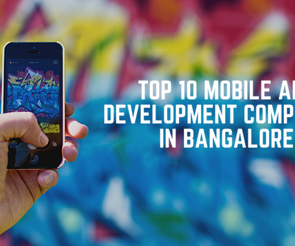 10 Top Mobile App Development Companies in Bangalore [ updated List]