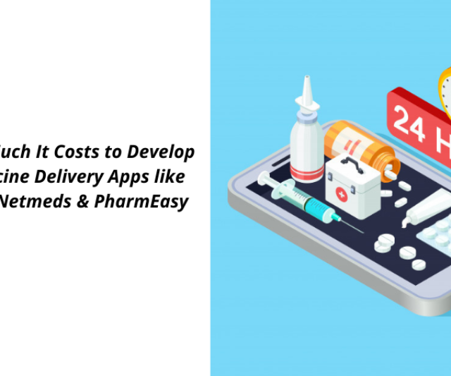 How Much It Costs to Develop Medicine Delivery Apps like 1mg, Netmeds & PharmEasy