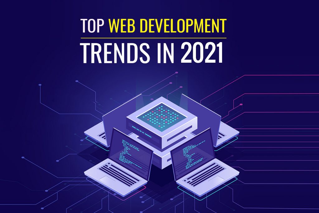 Top Web Development Trends That Assist Startups Stay Dynamic In 2021